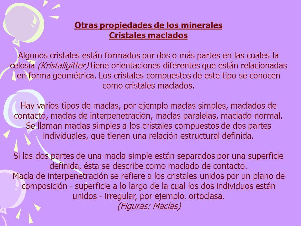 Otras propiedades de los minerales Cristales maclados Algunos cristales están formados por dos o más partes en las cuales la celosía (Kristallgitter)