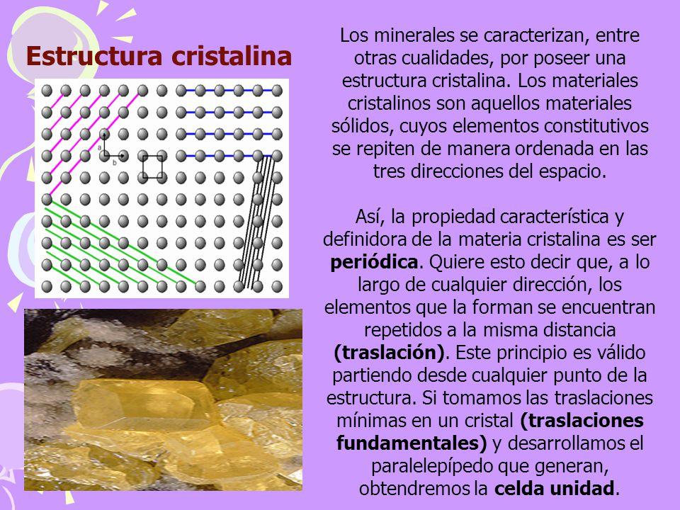 Estructura cristalina Los minerales se caracterizan, entre otras cualidades, por poseer una estructura cristalina. Los materiales cristalinos son aque