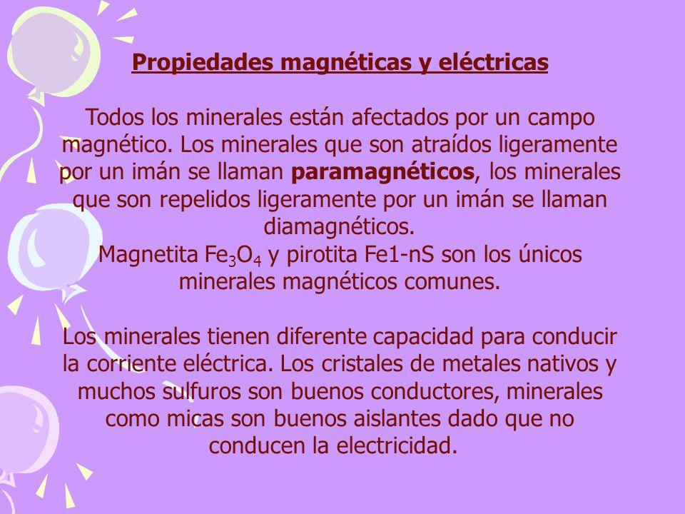 Propiedades magnéticas y eléctricas Todos los minerales están afectados por un campo magnético. Los minerales que son atraídos ligeramente por un imán