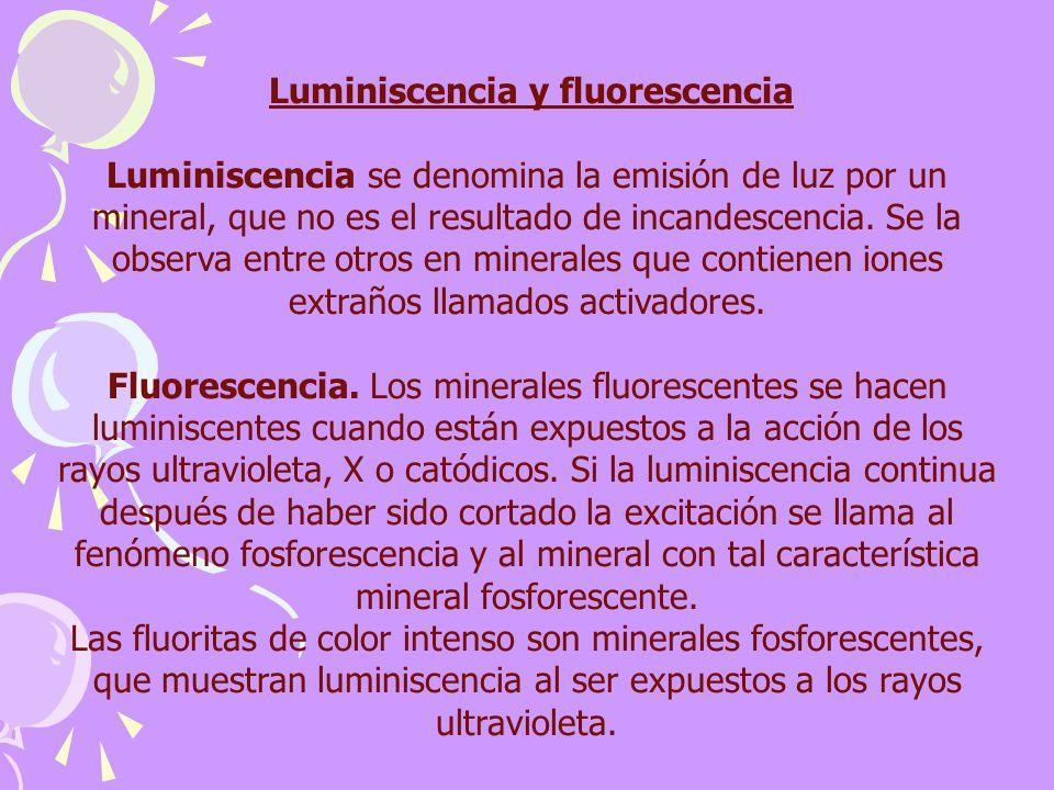 Luminiscencia y fluorescencia Luminiscencia se denomina la emisión de luz por un mineral, que no es el resultado de incandescencia. Se la observa entr