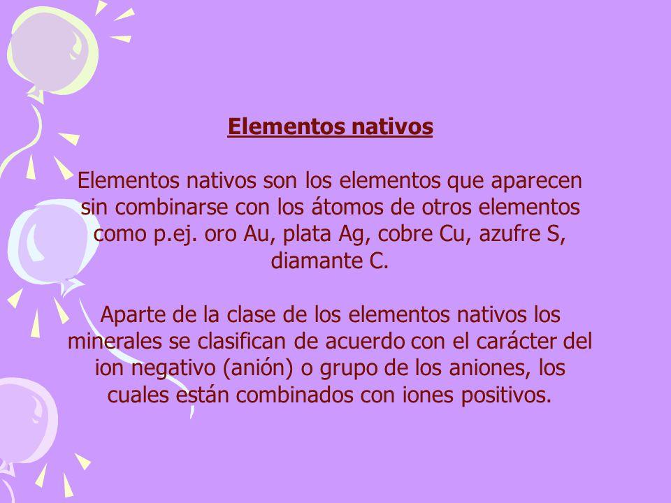 Elementos nativos Elementos nativos son los elementos que aparecen sin combinarse con los átomos de otros elementos como p.ej. oro Au, plata Ag, cobre