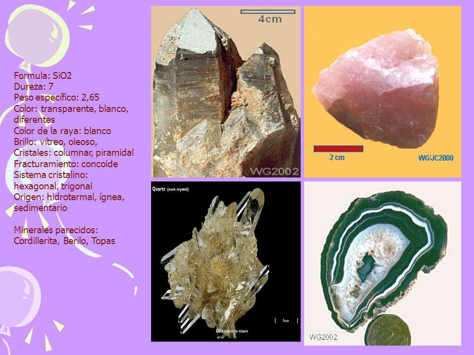 Formula: SiO2 Dureza: 7 Peso específico: 2,65 Color: transparente, blanco, diferentes Color de la raya: blanco Brillo: vítreo, oleoso, Cristales: colu