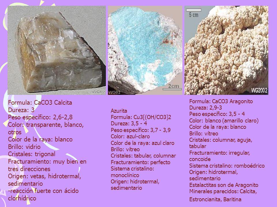 Formula: CaCO3 Calcita Dureza: 3 Peso específico: 2,6-2,8 Color: transparente, blanco, otros Color de la raya: blanco Brillo: vidrio Cristales: trigon