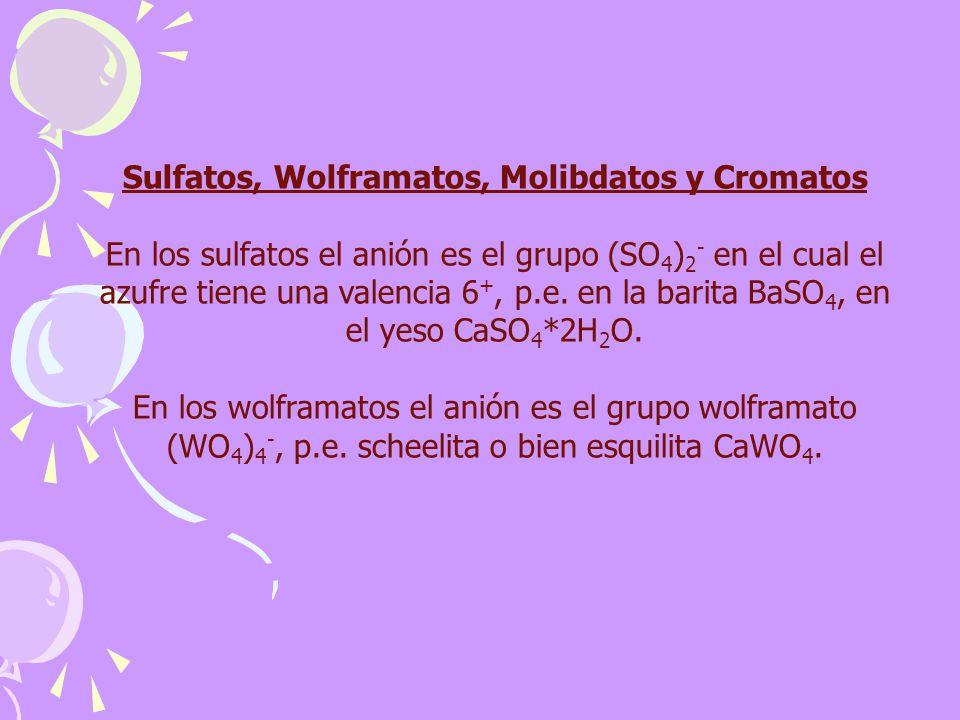 Sulfatos, Wolframatos, Molibdatos y Cromatos En los sulfatos el anión es el grupo (SO 4 ) 2 - en el cual el azufre tiene una valencia 6 +, p.e. en la