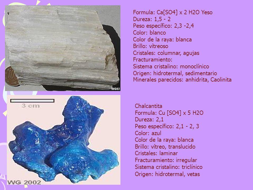 Formula: Ca[SO4] x 2 H2O Yeso Dureza: 1,5 - 2 Peso específico: 2,3 -2,4 Color: blanco Color de la raya: blanca Brillo: vítreoso Cristales: columnar, a