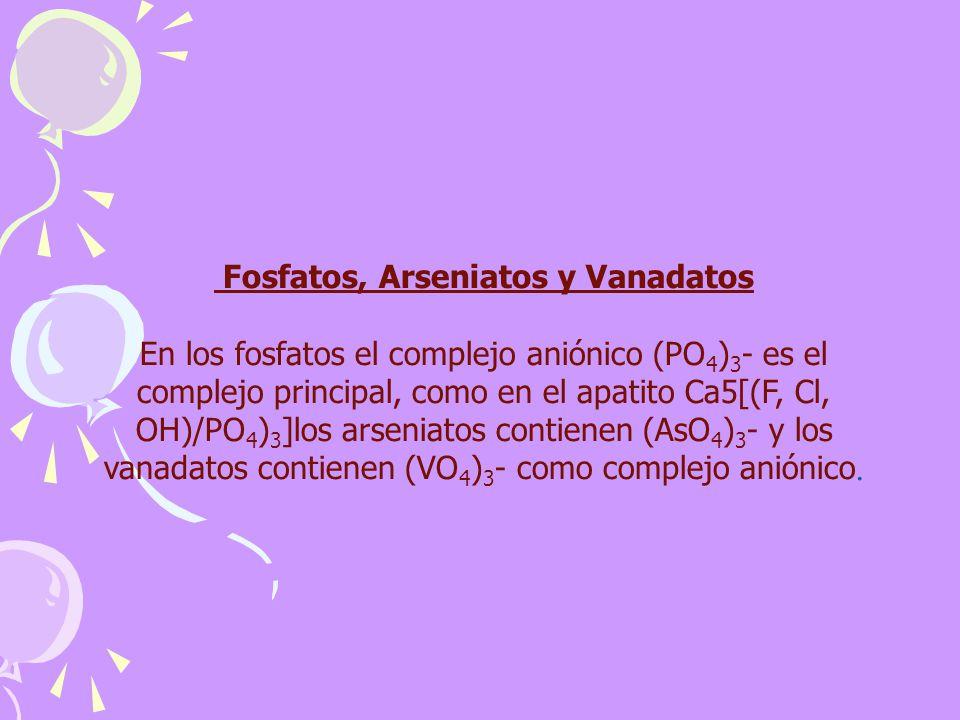 Fosfatos, Arseniatos y Vanadatos En los fosfatos el complejo aniónico (PO 4 ) 3 - es el complejo principal, como en el apatito Ca5[(F, Cl, OH)/PO 4 )