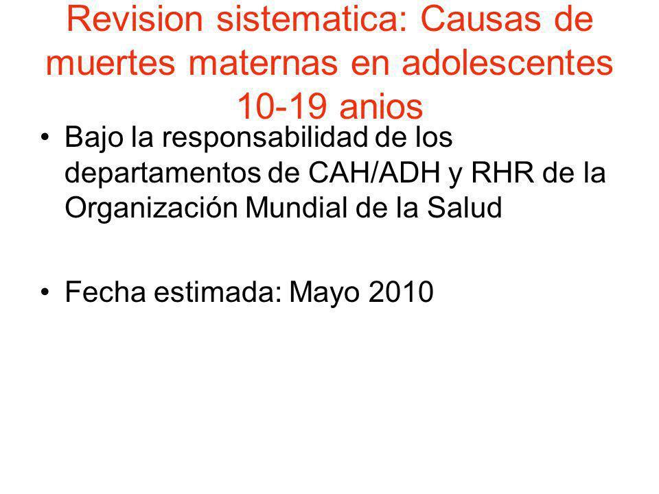 Revision sistematica: Causas de muertes maternas en adolescentes 10-19 anios Bajo la responsabilidad de los departamentos de CAH/ADH y RHR de la Organ
