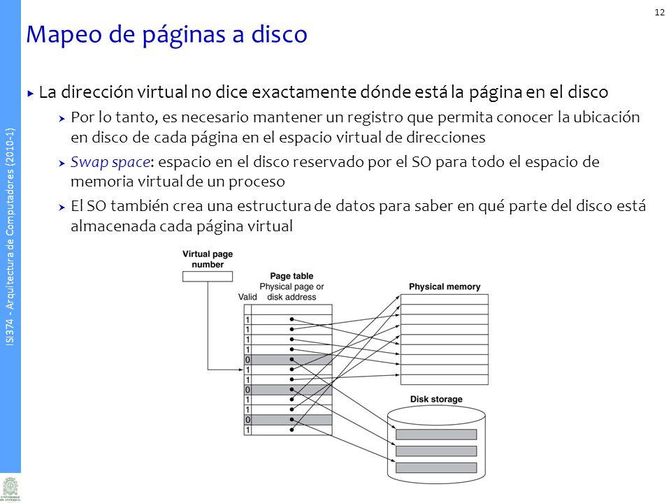 ISI374 - Arquitectura de Computadores (2010-1) Mapeo de páginas a disco 12 La dirección virtual no dice exactamente dónde está la página en el disco P