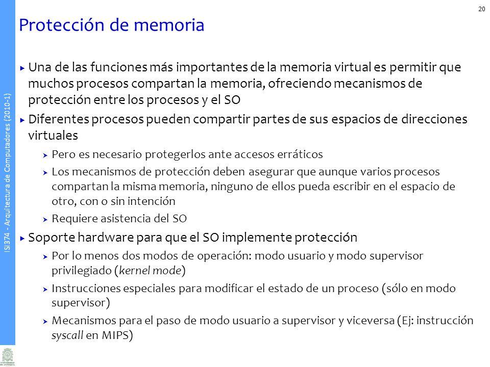 ISI374 - Arquitectura de Computadores (2010-1) Protección de memoria 20 Una de las funciones más importantes de la memoria virtual es permitir que muc