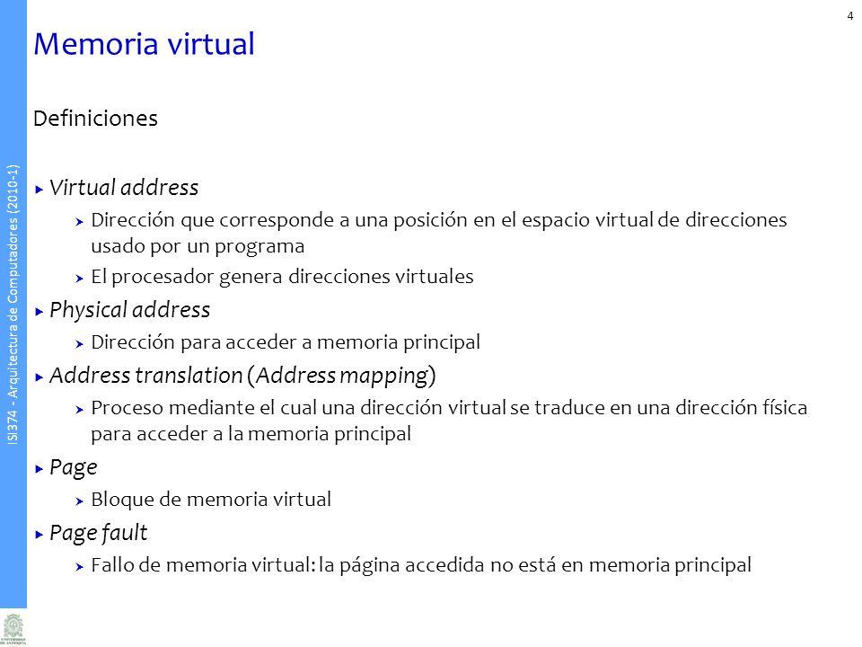 ISI374 - Arquitectura de Computadores (2010-1) Memoria virtual 4 Definiciones Virtual address Dirección que corresponde a una posición en el espacio v