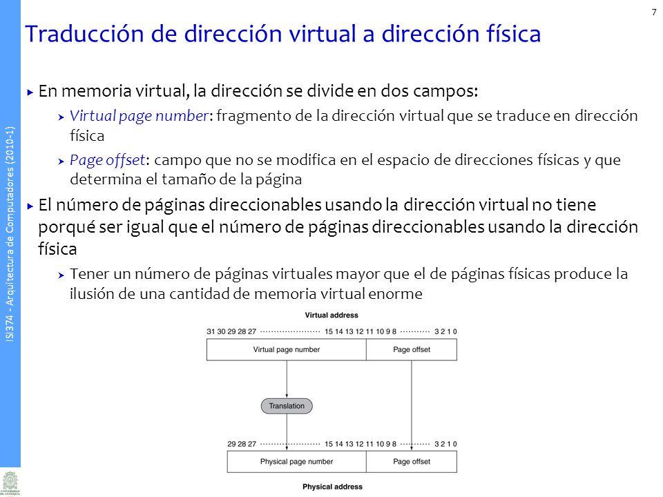 ISI374 - Arquitectura de Computadores (2010-1) Traducción de dirección virtual a dirección física 7 En memoria virtual, la dirección se divide en dos