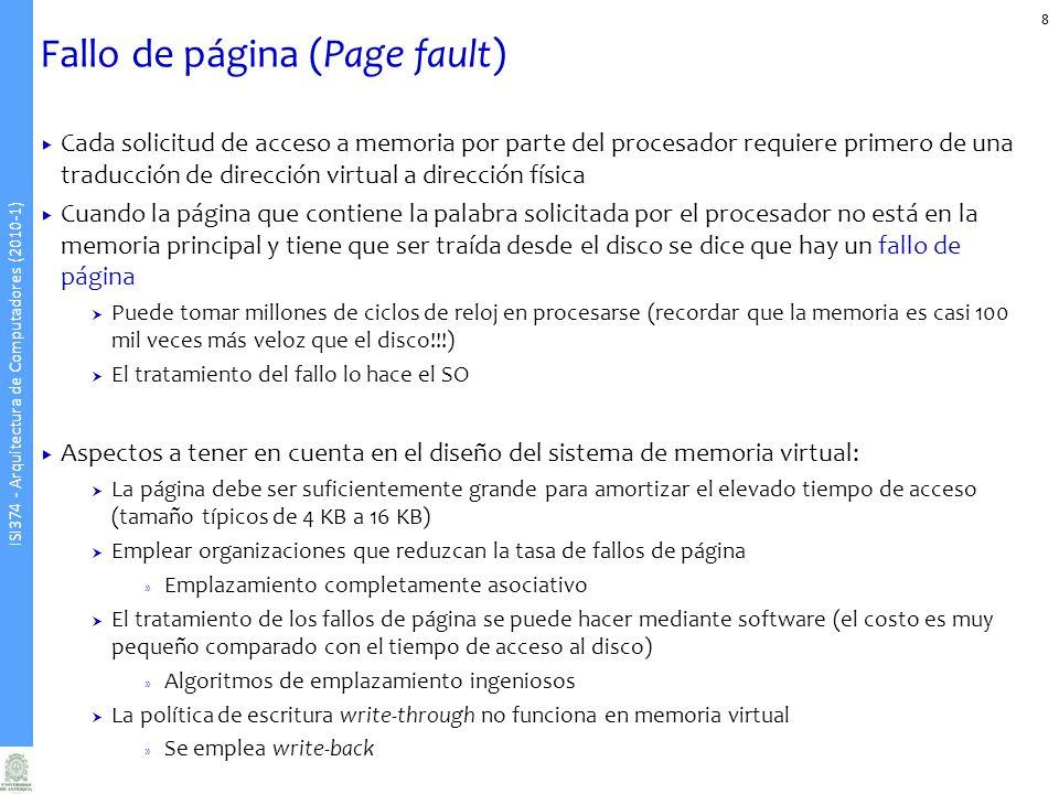 ISI374 - Arquitectura de Computadores (2010-1) Fallo de página (Page fault) 8 Cada solicitud de acceso a memoria por parte del procesador requiere pri