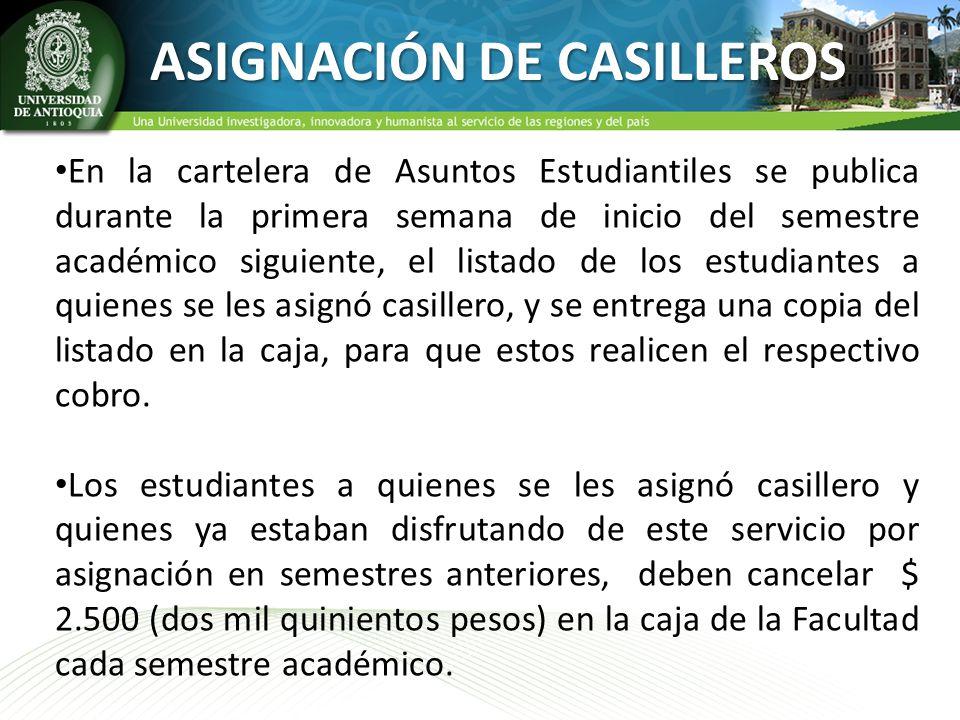 ASIGNACIÓN DE CASILLEROS En la cartelera de Asuntos Estudiantiles se publica durante la primera semana de inicio del semestre académico siguiente, el