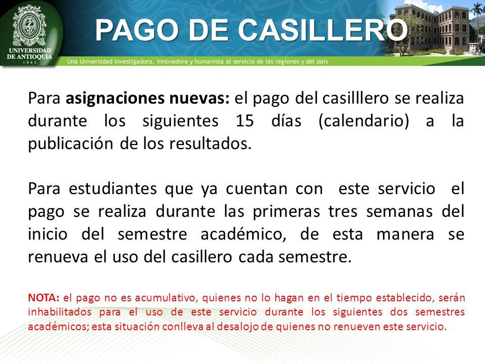 PAGO DE CASILLERO Para asignaciones nuevas: el pago del casilllero se realiza durante los siguientes 15 días (calendario) a la publicación de los resu