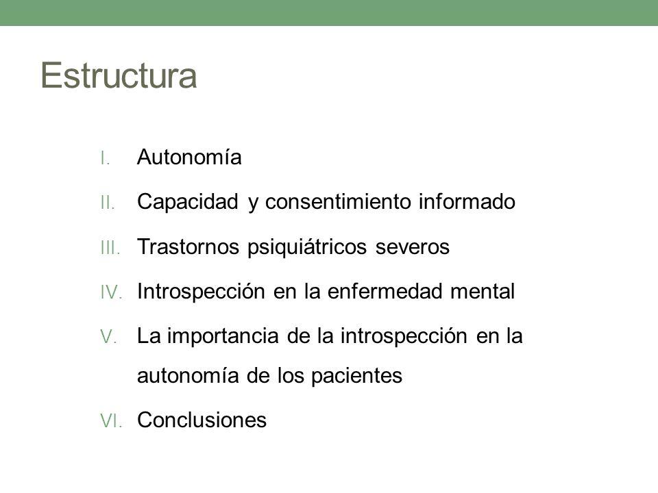 I. Autonomía II. Capacidad y consentimiento informado III. Trastornos psiquiátricos severos IV. Introspección en la enfermedad mental V. La importanci