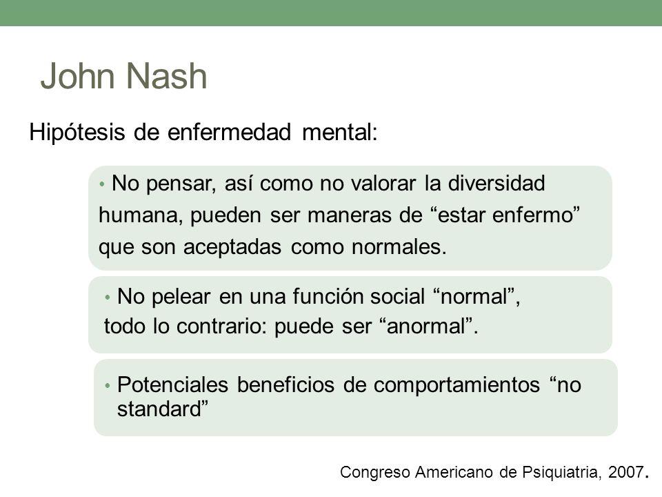 Hipótesis de enfermedad mental: John Nash No pensar, así como no valorar la diversidad humana, pueden ser maneras de estar enfermo que son aceptadas c