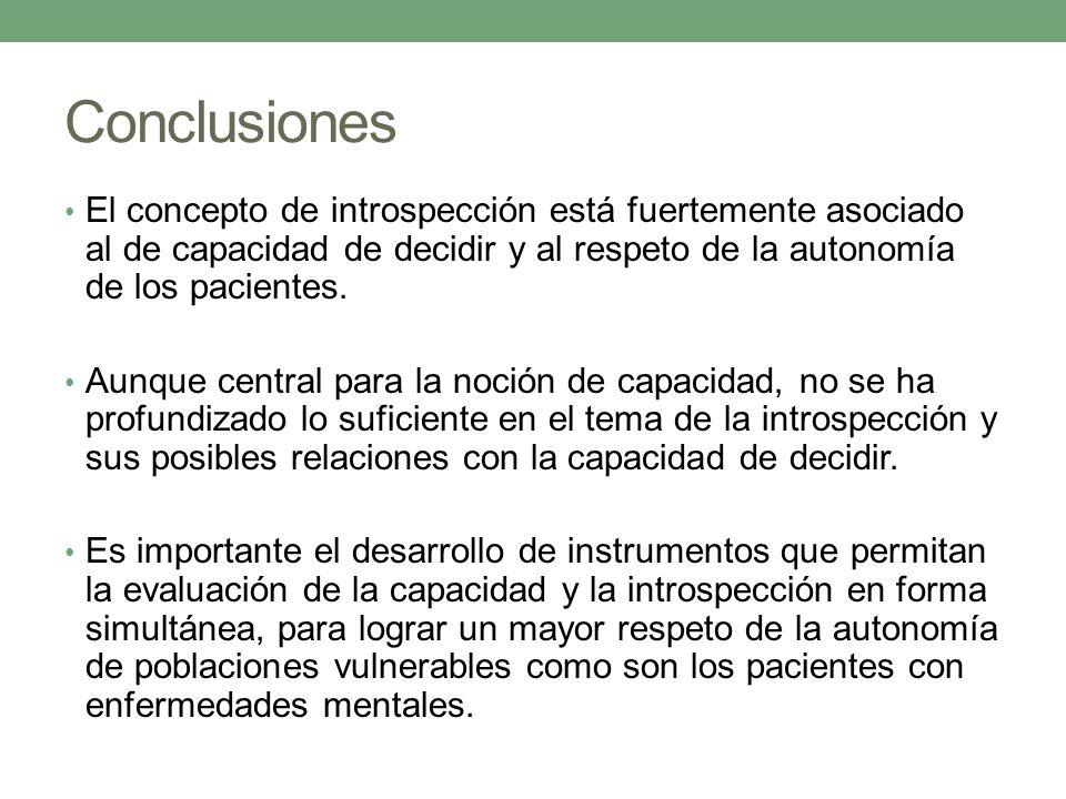 Conclusiones El concepto de introspección está fuertemente asociado al de capacidad de decidir y al respeto de la autonomía de los pacientes. Aunque c