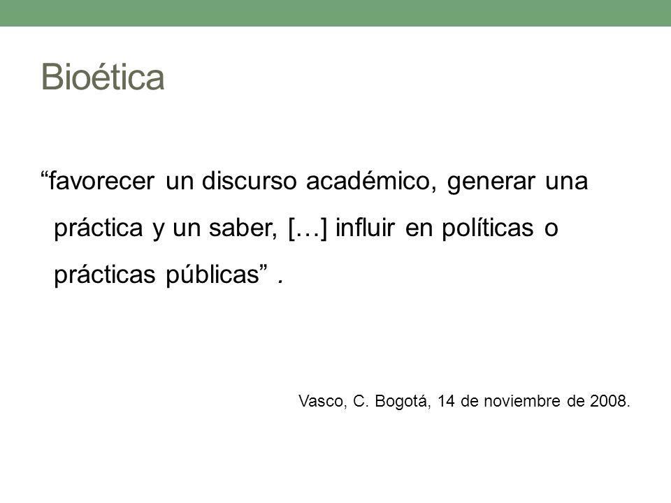 favorecer un discurso académico, generar una práctica y un saber, […] influir en políticas o prácticas públicas. Vasco, C. Bogotá, 14 de noviembre de