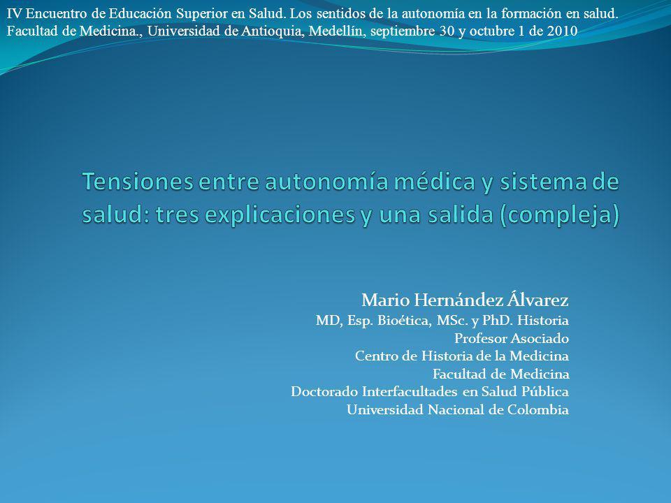 Mario Hernández Álvarez MD, Esp. Bioética, MSc. y PhD. Historia Profesor Asociado Centro de Historia de la Medicina Facultad de Medicina Doctorado Int