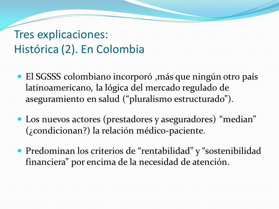 Tres explicaciones: Histórica (2). En Colombia El SGSSS colombiano incorporó,más que ningún otro país latinoamericano, la lógica del mercado regulado
