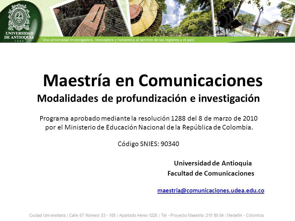 Maestría en Comunicaciones Modalidades de profundización e investigación Programa aprobado mediante la resolución 1288 del 8 de marzo de 2010 por el M