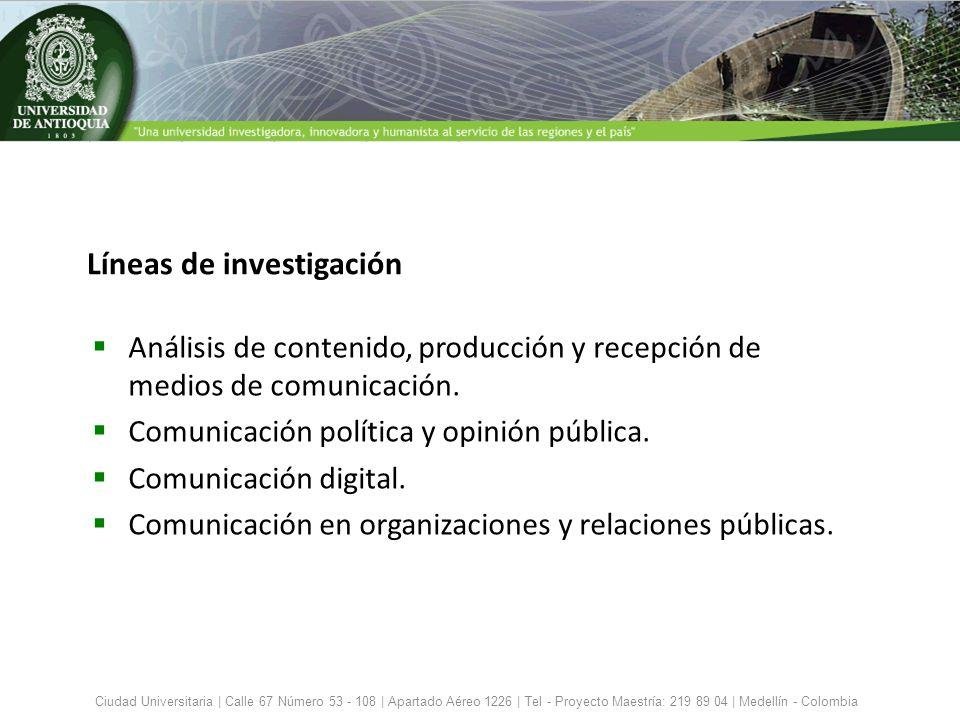 Líneas de investigación Análisis de contenido, producción y recepción de medios de comunicación. Comunicación política y opinión pública. Comunicación