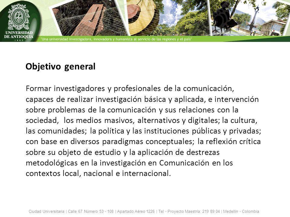 Objetivo general Ciudad Universitaria | Calle 67 Número 53 - 108 | Apartado Aéreo 1226 | Tel - Proyecto Maestría: 219 89 04 | Medellín - Colombia Form