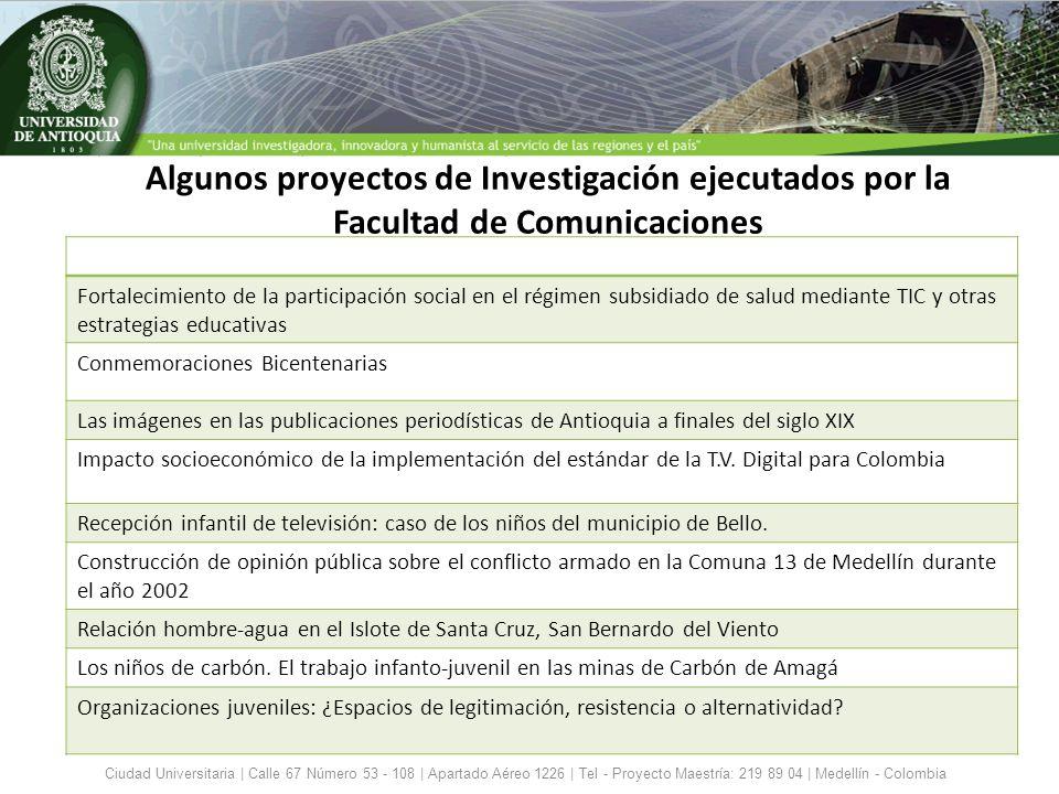 Algunos proyectos de Investigación ejecutados por la Facultad de Comunicaciones Ciudad Universitaria | Calle 67 Número 53 - 108 | Apartado Aéreo 1226