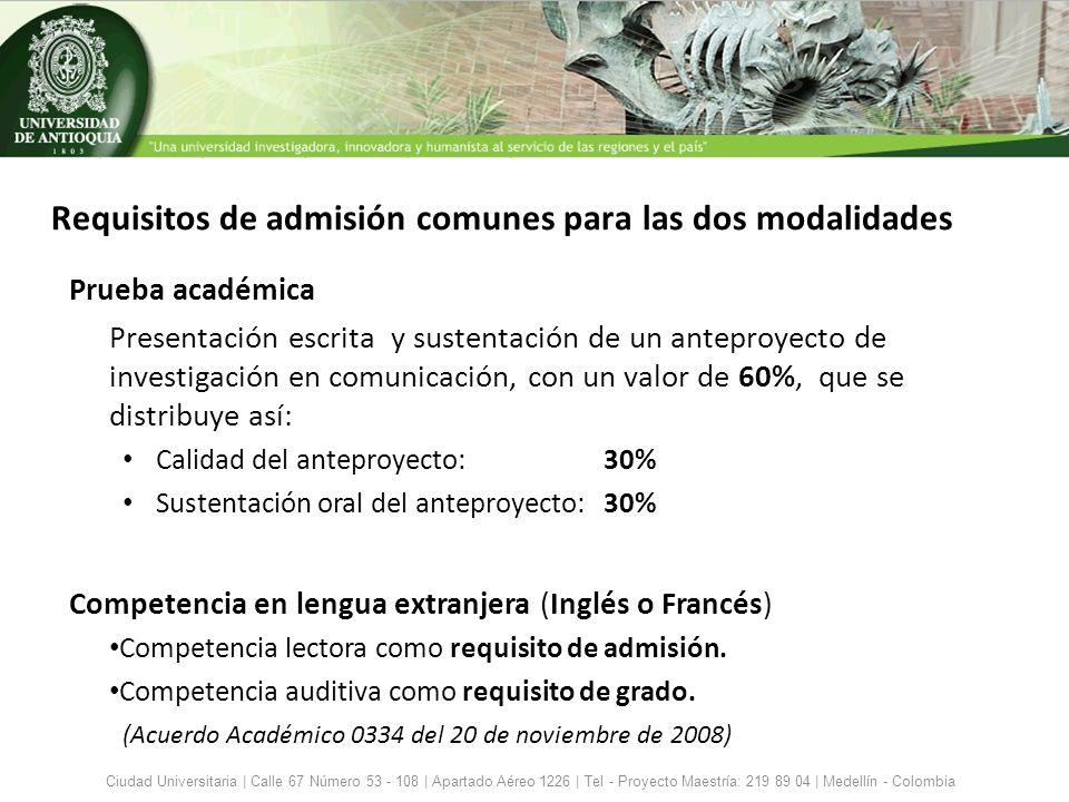 Requisitos de admisión comunes para las dos modalidades Prueba académica Presentación escrita y sustentación de un anteproyecto de investigación en co