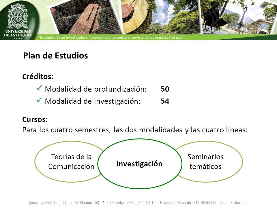 Plan de Estudios Créditos: Modalidad de profundización: 50 Modalidad de investigación: 54 Ciudad Universitaria | Calle 67 Número 53 - 108 | Apartado A