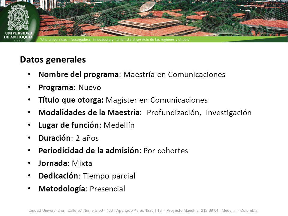 Nombre del programa: Maestría en Comunicaciones Programa: Nuevo Título que otorga: Magíster en Comunicaciones Modalidades de la Maestría: Profundizaci