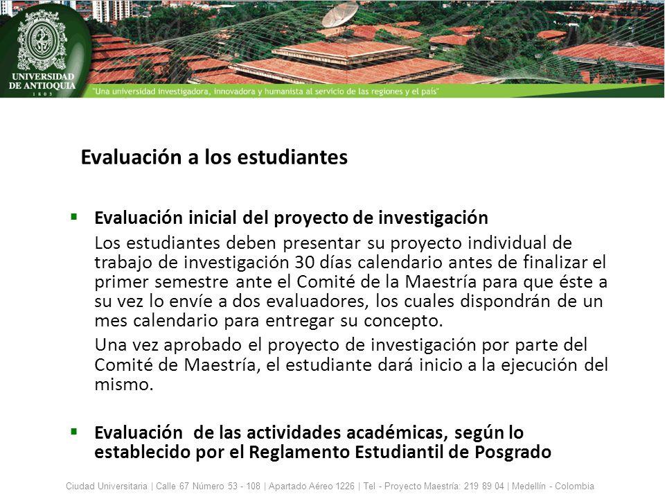 Evaluación a los estudiantes Evaluación inicial del proyecto de investigación Los estudiantes deben presentar su proyecto individual de trabajo de inv