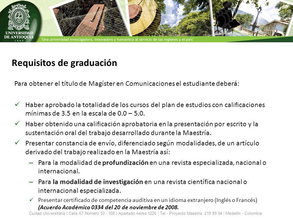 Requisitos de graduación Para obtener el título de Magíster en Comunicaciones el estudiante deberá: Haber aprobado la totalidad de los cursos del plan