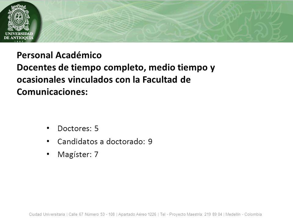 Personal Académico Docentes de tiempo completo, medio tiempo y ocasionales vinculados con la Facultad de Comunicaciones: Doctores: 5 Candidatos a doct