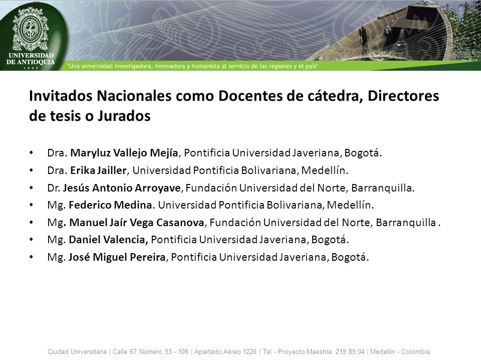 Dra. Maryluz Vallejo Mejía, Pontificia Universidad Javeriana, Bogotá. Dra. Erika Jailler, Universidad Pontificia Bolivariana, Medellín. Dr. Jesús Anto