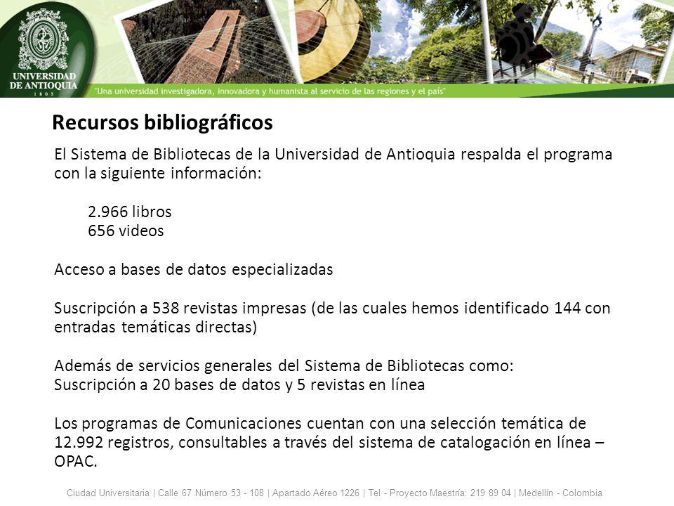 Recursos bibliográficos Ciudad Universitaria | Calle 67 Número 53 - 108 | Apartado Aéreo 1226 | Tel - Proyecto Maestría: 219 89 04 | Medellín - Colomb