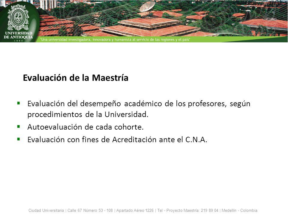 Evaluación de la Maestría Evaluación del desempeño académico de los profesores, según procedimientos de la Universidad. Autoevaluación de cada cohorte