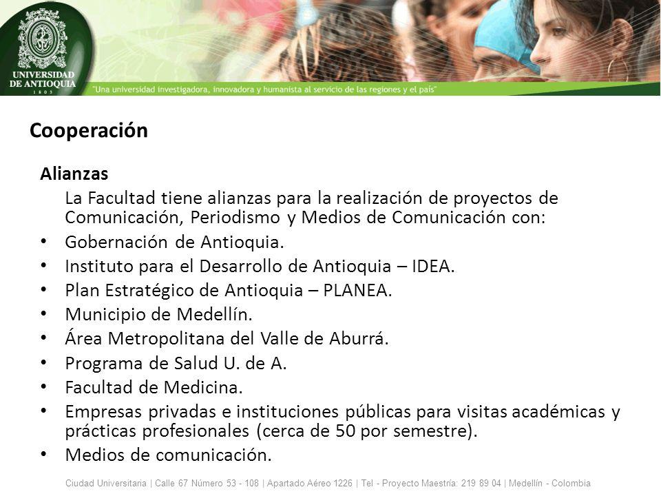Alianzas La Facultad tiene alianzas para la realización de proyectos de Comunicación, Periodismo y Medios de Comunicación con: Gobernación de Antioqui