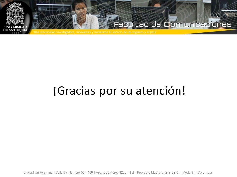 ¡Gracias por su atención! Ciudad Universitaria | Calle 67 Número 53 - 108 | Apartado Aéreo 1226 | Tel - Proyecto Maestría: 219 89 04 | Medellín - Colo