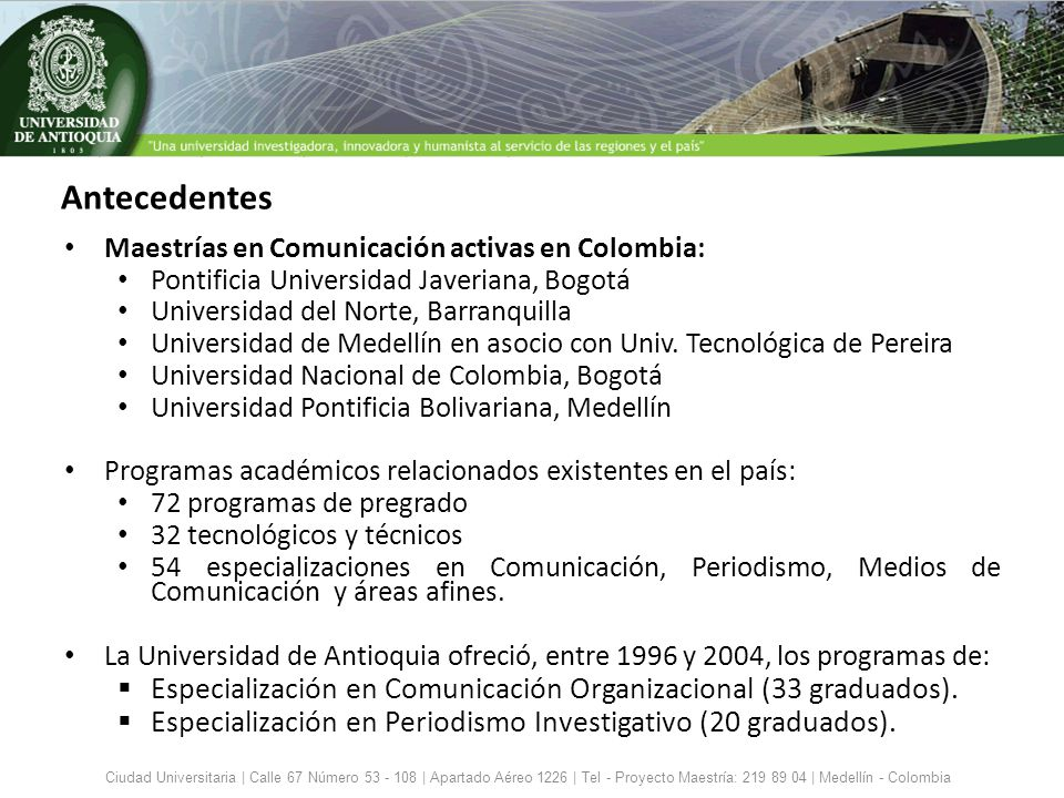 Antecedentes Maestrías en Comunicación activas en Colombia: Pontificia Universidad Javeriana, Bogotá Universidad del Norte, Barranquilla Universidad d
