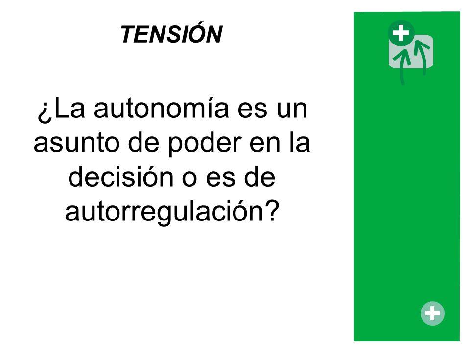 ¿La autonomía es un asunto de poder en la decisión o es de autorregulación? TENSIÓN