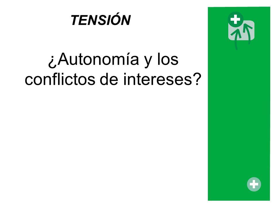 ¿Autonomía y los conflictos de intereses? TENSIÓN