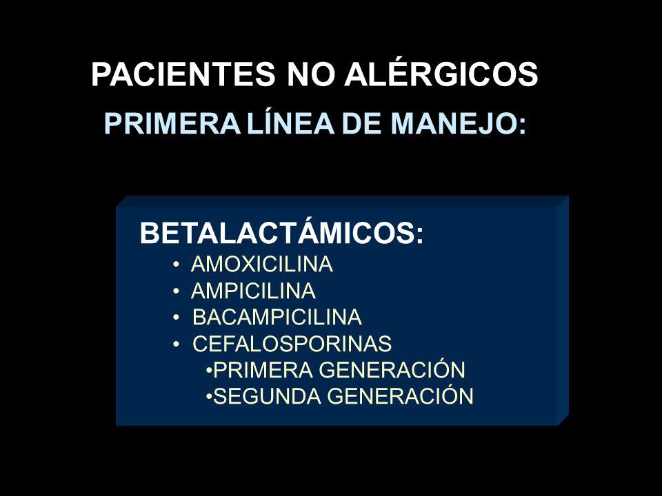 PRIMERA LÍNEA DE MANEJO: PACIENTES NO ALÉRGICOS BETALACTÁMICOS: AMOXICILINA AMPICILINA BACAMPICILINA CEFALOSPORINAS PRIMERA GENERACIÓN SEGUNDA GENERACIÓN