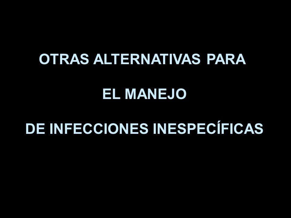 OTRAS ALTERNATIVAS PARA EL MANEJO DE INFECCIONES INESPECÍFICAS