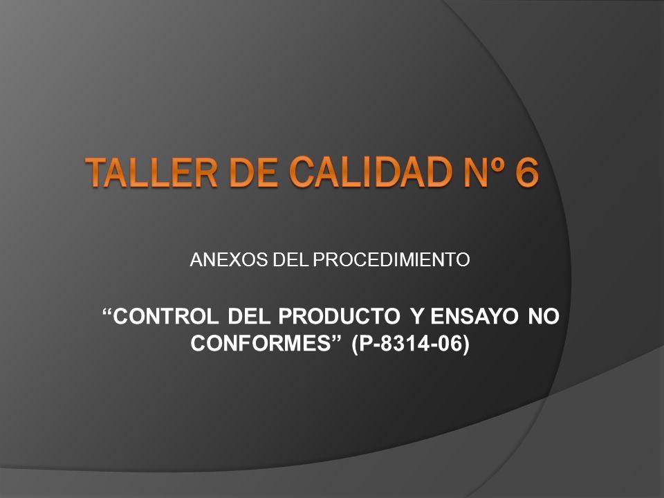 ANEXOS DEL PROCEDIMIENTO CONTROL DEL PRODUCTO Y ENSAYO NO CONFORMES (P-8314-06)