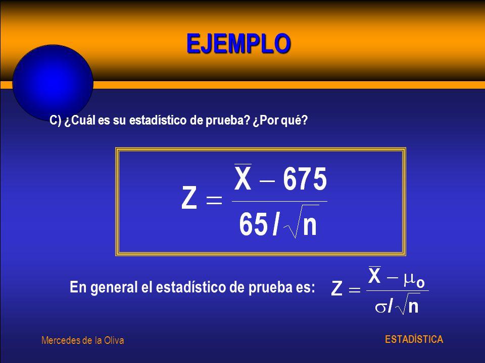 ESTADÍSTICA Mercedes de la Oliva C) ¿Cuál es su estadístico de prueba? ¿Por qué? EJEMPLO En general el estadístico de prueba es: