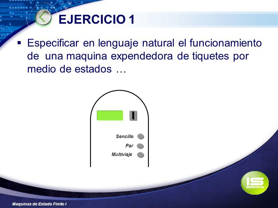 Maquinas de Estado Finito I EJERCICIO 1 Especificar en lenguaje natural el funcionamiento de una maquina expendedora de tiquetes por medio de estados