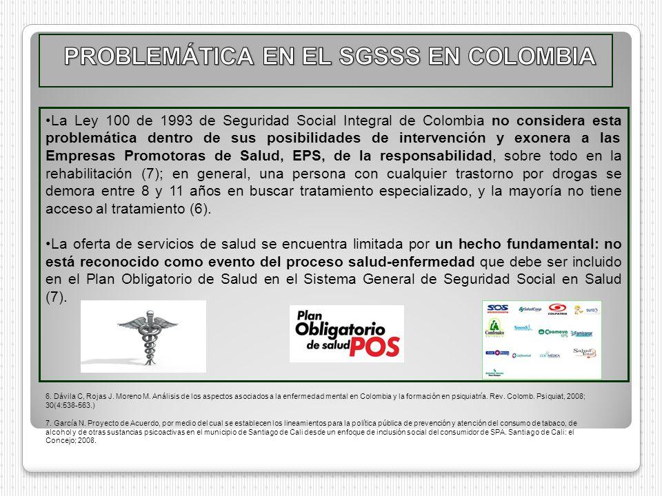 La Ley 100 de 1993 de Seguridad Social Integral de Colombia no considera esta problemática dentro de sus posibilidades de intervención y exonera a las