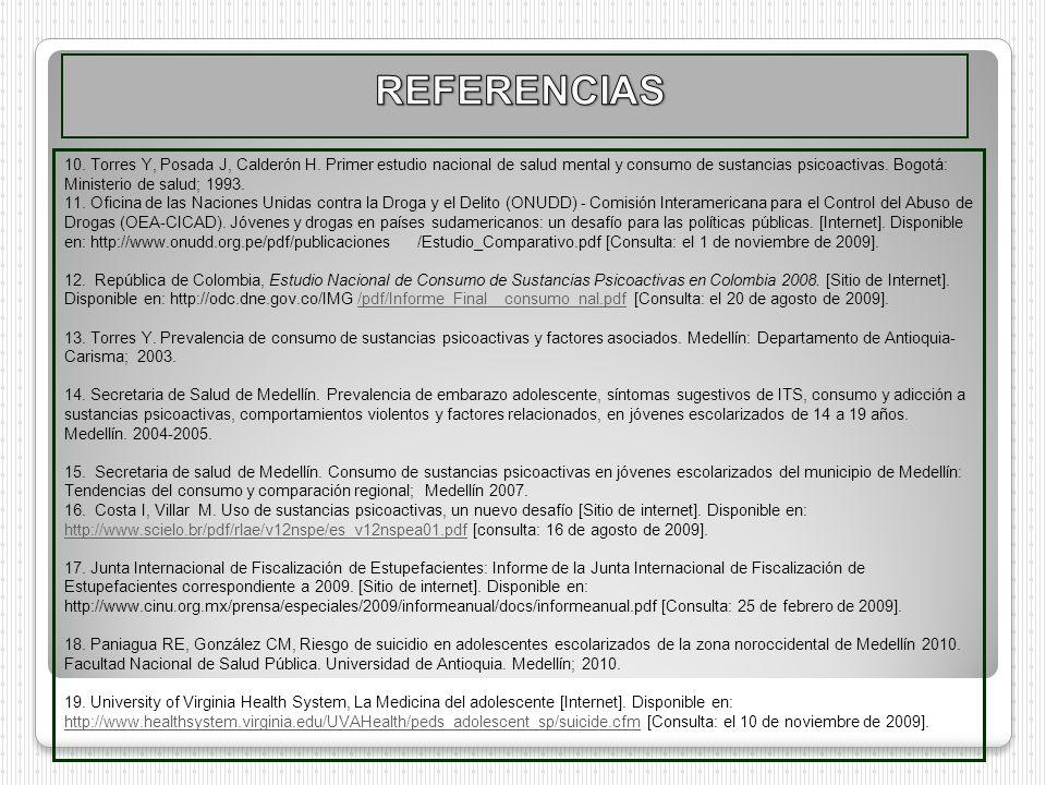 10. Torres Y, Posada J, Calderón H. Primer estudio nacional de salud mental y consumo de sustancias psicoactivas. Bogotá: Ministerio de salud; 1993. 1