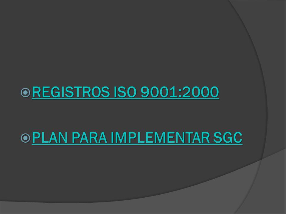 REGISTROS ISO 9001:2000 REGISTROS ISO 9001:2000 REGISTROS ISO 9001:2000 REGISTROS ISO 9001:2000 PLAN PARA IMPLEMENTAR SGC PLAN PARA IMPLEMENTAR SGC PLAN PARA IMPLEMENTAR SGC PLAN PARA IMPLEMENTAR SGC